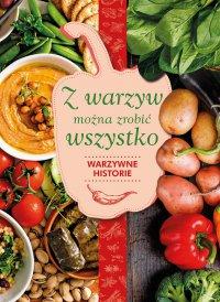 Z warzyw można zrobić wszystko. Warzywne historie - Karolina Hyży - ebook