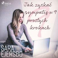 Jak zyskać sympatię w 9 prostych krokach - Sara Ejersbo Frederiksen - audiobook