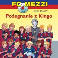 FC Mezzi 6 - Pożegnanie z Kingo - Daniel Zimakoff - audiobook
