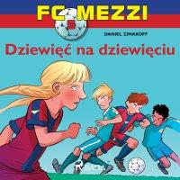 FC Mezzi 5 - Dziewięć na dziewięciu - Daniel Zimakoff - audiobook