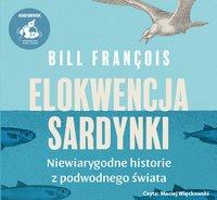 Elokwencja sardynki. Niewiarygodne historie z podwodnego świata - Bill François - audiobook