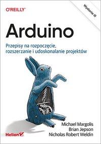 Arduino. Przepisy na rozpoczęcie, rozszerzanie i udoskonalanie projektów. Wydanie III - Michael Margolis - ebook