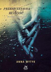 Przeszczepiona miłość - Anna Mytyk - ebook