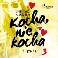 Kocha, nie kocha 3 - Ja i Jonas - Line Kyed Knudsen - audiobook