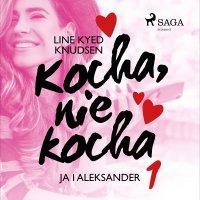 Kocha, nie kocha 1 - Ja i Aleksander - Line Kyed Knudsen - audiobook