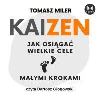 KAIZEN. Jak osiągać wielkie cele małymi krokami - Tomasz Miler - audiobook