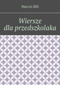 Wiersze dlaprzedszkolaka - Marcin Bill - ebook