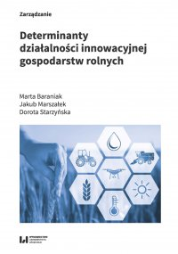 Determinanty działalności innowacyjnej gospodarstw rolnych - Marta Baraniak - ebook