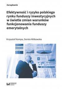 Efektywność i ryzyko polskiego rynku funduszy inwestycyjnych w świetle zmian warunków funkcjonowania funduszy emerytalnych - Krzysztof Kompa - ebook