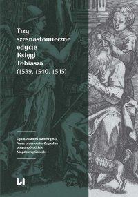 Trzy szesnastowieczne edycje Księgi Tobiasza (1539, 1540, 1545) - Anna Lenartowicz-Zagrodna - ebook