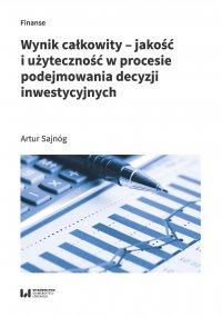 Wynik całkowity – jakość i użyteczność w procesie podejmowania decyzji inwestycyjnych - Artur Sajnóg - ebook