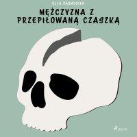 Mężczyzna z przepiłowaną czaszką - Ulla Rasmussen - audiobook