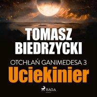 Otchłań Ganimedesa 3. Uciekinier - Tomasz Biedrzycki - audiobook