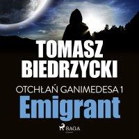 Otchłań Ganimedesa 1. Emigrant - Tomasz Biedrzycki - audiobook