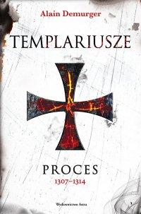 Templariusze. Proces 1307–1314 - Alain Demurger - ebook
