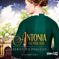 Na Podlasiu. Tom 1. Antonia - Agnieszka Panasiuk - audiobook