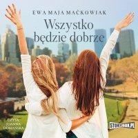 Wszystko będzie dobrze - Ewa Maja Maćkowiak - audiobook