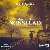 Miasteczko Nonstead - Marcin Mortka - audiobook