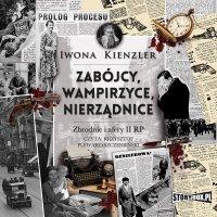 Zabójcy, wampirzyce, nierządnice. Zbrodnie i afery II RP - Iwona Kienzler - audiobook