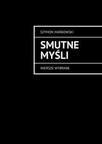 Smutne myśli - Szymon Mańkowski - ebook