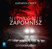 Nigdy nie zapomnisz - Kathryn Croft - audiobook