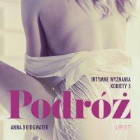 Podróż. Intymne wyznania kobiety 5. Opowiadanie erotyczne - Anna Bridgwater - audiobook