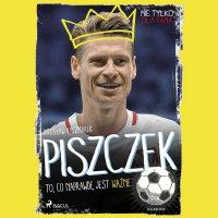 Piszczek - To, co naprawdę jest ważne - Jarosław Kaczmarek - audiobook