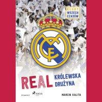 Real - Królewska drużyna - Marcin Kalita - audiobook