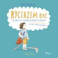 Rycerzem być - Jak ubrać się i zachować w różnych sytuacjach - Zofia Stanecka - audiobook