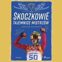 Skoczkowie - Tajemnice mistrzów - Jarosław Kaczmarek - audiobook