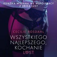 Wszystkiego najlepszego, kochanie - opowiadanie erotyczne - Cecilie Rosdahl - audiobook
