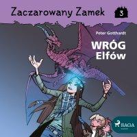 Zaczarowany Zamek 3 - Wróg Elfów - Peter Gotthardt - audiobook