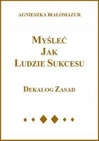 Myśleć jak ludzie sukcesu - Agnieszka Białomazur - ebook