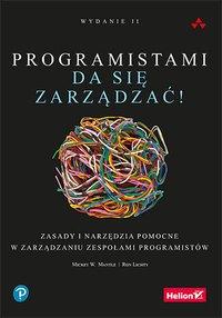 Programistami da się zarządzać! Zasady i narzędzia pomocne w zarządzaniu zespołami programistów. Wydanie II - Mickey W. Mantle - ebook
