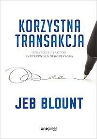 Korzystna transakcja. Strategie i taktyki skutecznego negocjatora - Jeb Blount - ebook