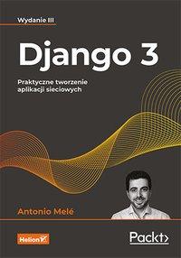 Django 3. Praktyczne tworzenie aplikacji sieciowych. Wydanie III - Antonio Melé - ebook