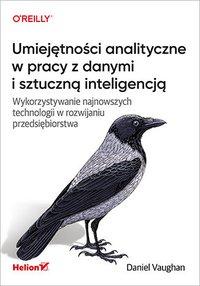 Umiejętności analityczne w pracy z danymi i sztuczną inteligencją. Wykorzystywanie najnowszych technologii w rozwijaniu przedsiębiorstwa - Daniel Vaughan - ebook