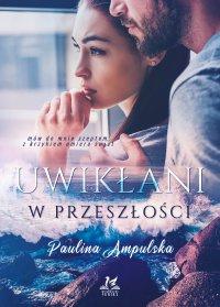 Uwikłani w przeszłości - Paulina Ampulska - ebook