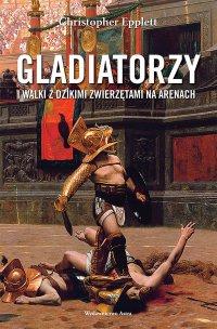 Gladiatorzy i walki z dzikimi zwierzętami na arenach - Christopher Epplett - ebook