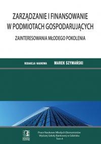 Zarządzanie i finansowanie w podmiotach gospodarujących. Zainteresowania młodego pokolenia. Tom 4 - Marek Szymański (red.) - ebook