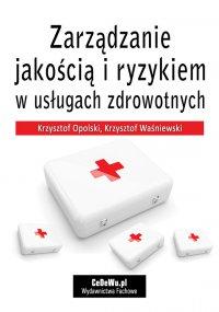 Zarządzanie jakością i ryzykiem w usługach zdrowotnych - Krzysztof Opolski - ebook