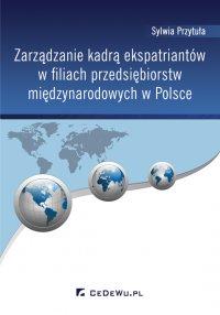Zarządzanie kadrą ekspatriantów w filiach przedsiębiorstw międzynarodowych w Polsce - Sylwia Przytuła - ebook