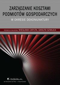Zarządzanie kosztami podmiotów gospodarczych w okresie dekoniunktury - Wiesława Caputa - ebook