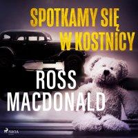 Spotkamy się w kostnicy - Ross Macdonald - audiobook