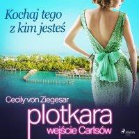 Plotkara: Wejście Carlsów 4: Kochaj tego z kim jesteś - Cecily von Ziegesar - audiobook
