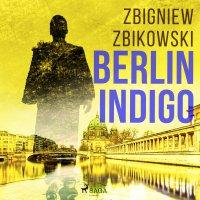 Berlin Indigo - Zbigniew Zbikowski - audiobook