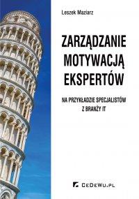Zarządzanie motywacją ekspertów - na przykładzie specjalistów z branży IT - Leszek Maziarz - ebook