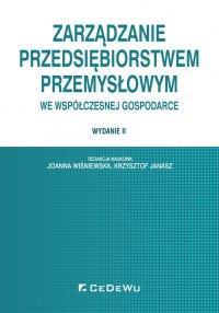 Zarządzanie przedsiębiorstwem przemysłowym we współczesnej gospodarce. Wydanie II - Joanna Wiśniewska - ebook