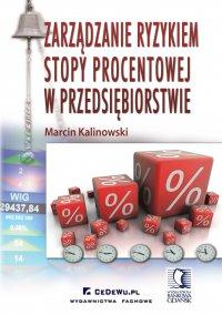 Zarządzanie ryzykiem stopy procentowej w przedsiębiorstwie - Marcin Kalinowski - ebook