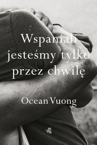 Wspaniali jesteśmy tylko przez chwilę - Ocean Vuong - ebook